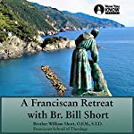 A Franciscan Retreat with Br. Bill Short | Br. William Short OFM STL STD