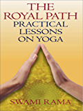 The Royal Path: Practical Lessons on Yoga