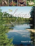 The Ecological Pine Barrens of New Jersey, Howard P. Boyd, 0937548650