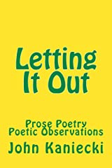 Letting It Out: Prose Poetry  Poetic Observations Paperback