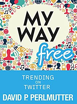 MY WAY FREE: TRENDING ON TWITTER by [Perlmutter, David P]