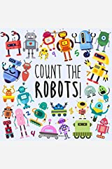Count the Robots!: A Fun Picture Puzzle Book for 2-5 Year Olds Paperback