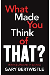 What Made You Think of That?: Thinking Differently in Business Kindle Edition