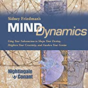 Mind Dynamics: Using Your Subconscious to Shape Your Destiny, Heighten Your Creativity, and Awaken Your Genius | Sidney Friedman