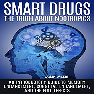 Smart Drugs: The Truth About Nootropics Audiobook