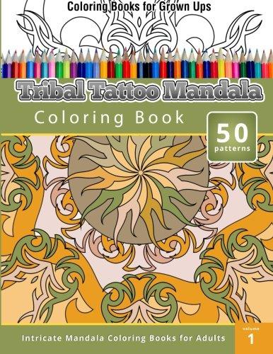 Coloring Books For Grown Ups: Tribal Tatoo Mandala Coloring Book -