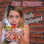 Orally Challenged | Jen Murphy