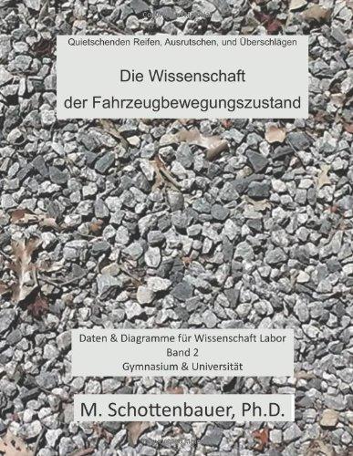 Die Wissenschaft der Fahrzeugbewegungszustand: Daten & Diagramme fur Wissenschaft Labor: Band 2  [Schottenbauer, M.] (Tapa Blanda)