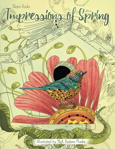 Impressions of Spring - Adult Coloring Books: Dive into the Nature and Relieve Your Stress (Animals, Birds, Meditation) ()