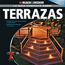 La Guia Completa sobre Terrazas (Black & Decker la Guia Completa) (Spanish Edition