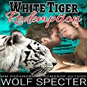 White Tiger Redemption: A MM Gay White Tiger Shifter Mpreg Alpha Omega Romance Audiobook by Wolf Specter, Katy Savage Narrated by Zachary Liebenstein