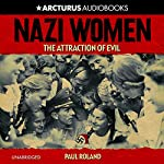 Nazi Women: The Attraction of Evil | Paul Roland
