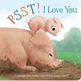 Psst! I Love You (Snuggle Time Stories)