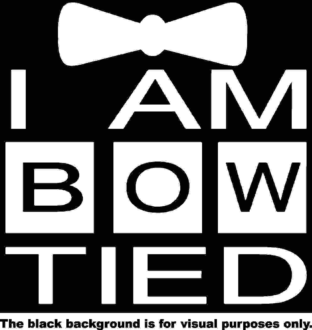 I am Bow Tied DW Window Tumblers Wall Decal Sticker Vinyl Laptops Cellphones Phones Tablets Ipads Helmets Motorcycles Computer Towers V /& T Gifts