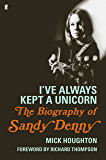 I've Always Kept a Unicorn: The Biography of Sandy Denny