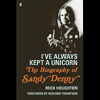 I've Always Kept a Unicorn: The Biography of