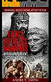Fierce Ruthless Warriors Who Shaped Ancient History Vol. II: Hannibal, Julius Caesar, Attila The Hun