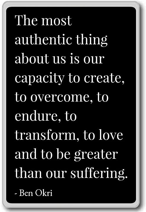 Superbe The Most Authentic Thing About Us Is Our Capacity ...   Ben Okri Quotes