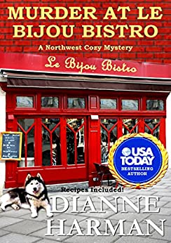 Murder at Le Bijou Bistro: Northwest Cozy Mystery Series (Northwest Cozy Mysteries Book 5) by [Harman, Dianne]