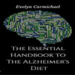 The Essential Handbook to the Alzheimer's Diet | Evelyn Carmichael