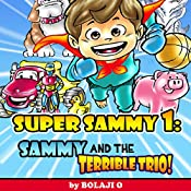 Super Sammy and the Terrible Trio Bullies Be-Gone: Super Sammy Book 1 | Bolaji O