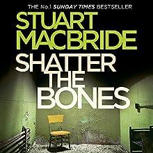 Shatter the Bones Audiobook by Stuart MacBride Narrated by Steve Worsley