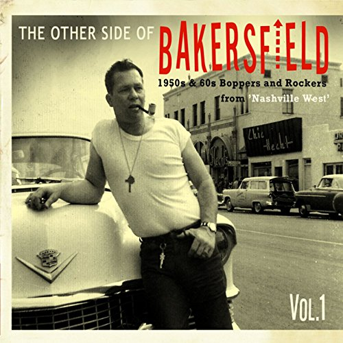 The Other Side of Bakersfield, Vol. 1; 1950s & 60s Boppers and Rockers From 'Nashville West' -