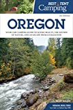 Best Tent Camping: Oregon: Your Car-Camping Guide to Scenic Beauty, the Sounds of Nature, and an Escape from Civilization