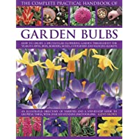 The Complete Practical Handbook of Garden Bulbs: How to Create a Spectacular Flowering Garden Throughout the Year in Lawns, Beds, Borders, Boxes, Containers and Hanging Baskets