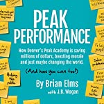 Peak Performance: How Denver's Peak Academy Is Saving Money, Boosting Morale, and Just Maybe Changing the World (And How You Can, Too!) | Brian Elms,J. B. Wogan