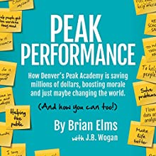 Peak Performance: How Denver's Peak Academy Is Saving Money, Boosting Morale, and Just Maybe Changing the World (And How You Can, Too!) Audiobook by Brian Elms, J. B. Wogan Narrated by Brian Elms