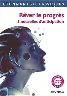 Rever le progres - 5 nouvelles danticipation (GF Etonnants classiques)