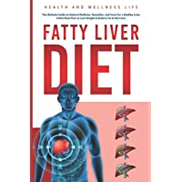 Fatty Liver Diet: The Ultimate Guide on Natural Medicine, Remedies, and Cures for a Healthy Liver. A Diet Meal Plan to Lose Weight & Reduce Fat in the Liver
