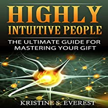 Highly Intuitive People: The Ultimate Guide For Mastering Your Gift Audiobook by Kristine S. Everest Narrated by Alex Lancer