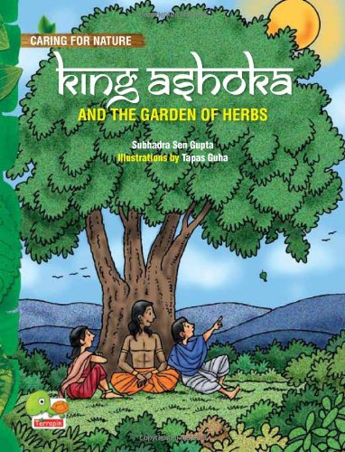 King Ashoka and the Garden of Herbs (A Lesson from History About Trees and Plants and Their Benefits) (Caring for Nature)