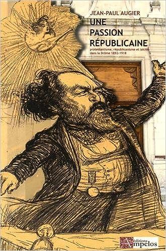 Une passion républicaine : Protestantisme, républicanisme et laïcité dans la Drôme (1892-1918) pdf, epub