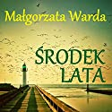 Środek lata Audiobook by Malgorzata Warda Narrated by Alina Adamiec