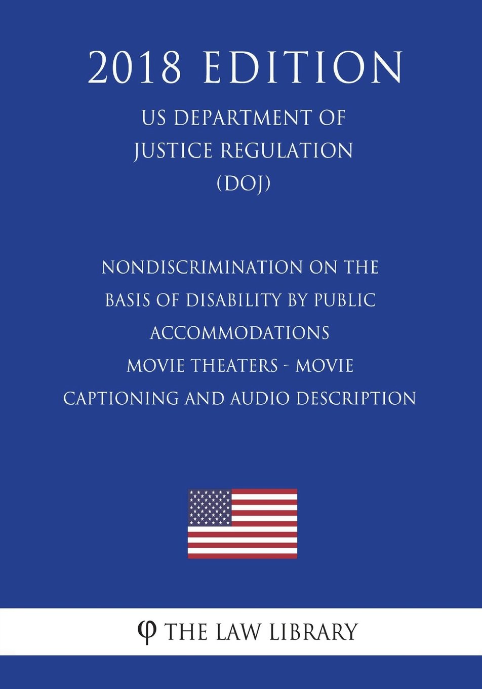 Download Nondiscrimination on the Basis of Disability by Public Accommodations - Movie Theaters - Movie Captioning and Audio Description (US Department of Justice Regulation) (DOJ) (2018 Edition) PDF