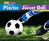 From Plastic to Soccer Ball, Robin Nelson, 1467745626