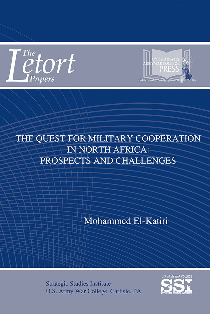 Read Online The Quest for Military Cooperation in North Africa: Prospects and Challenges (The LeTort Papers) pdf epub