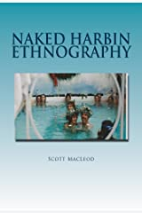 Naked Harbin Ethnography: Hippies, Warm Pools, Counterculture, Clothing-Optionality and Virtual Harbin Kindle Edition