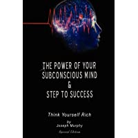 The Power of Your Subconscious Mind & Steps To Success: think yourself rich, Special Edition