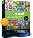 Follow me!: Erfolgreiches Social Media Marketing mit Facebook, Twitter und Co.