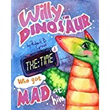 Willy the Dinosaur & the Time who got mad at him : (Children's book about a dinosaurs, bedtime story, picture book, ages 3-8, preschool books, kids books, good dinosaur)