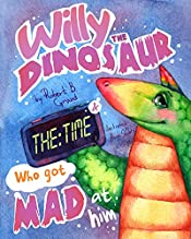 Willy the Dinosaur & the Time who got mad at him : (Children's book about a dinosaurs, bedtime story, picture book, ages 3-8, preschool books, kids books, good dinosaur books)