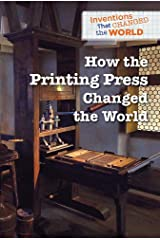 How the Printing Press Changed the World (Inventions That Changed the World) Paperback