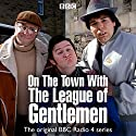 On the Town with The League of Gentlemen Radio/TV Program by Jeremy Dyson, Mark Gatiss, Steve Pemberton, Reece Shearsmith Narrated by Mark Gatiss, Steve Pemberton, Reece Shearsmith, Full Cast