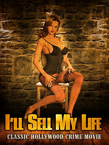 I'll Sell My Life: Classic Hollywood Crime Movie