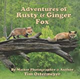 Adventures of Rusty and Ginger Fox, Tim Ostermeyer, 0984504001