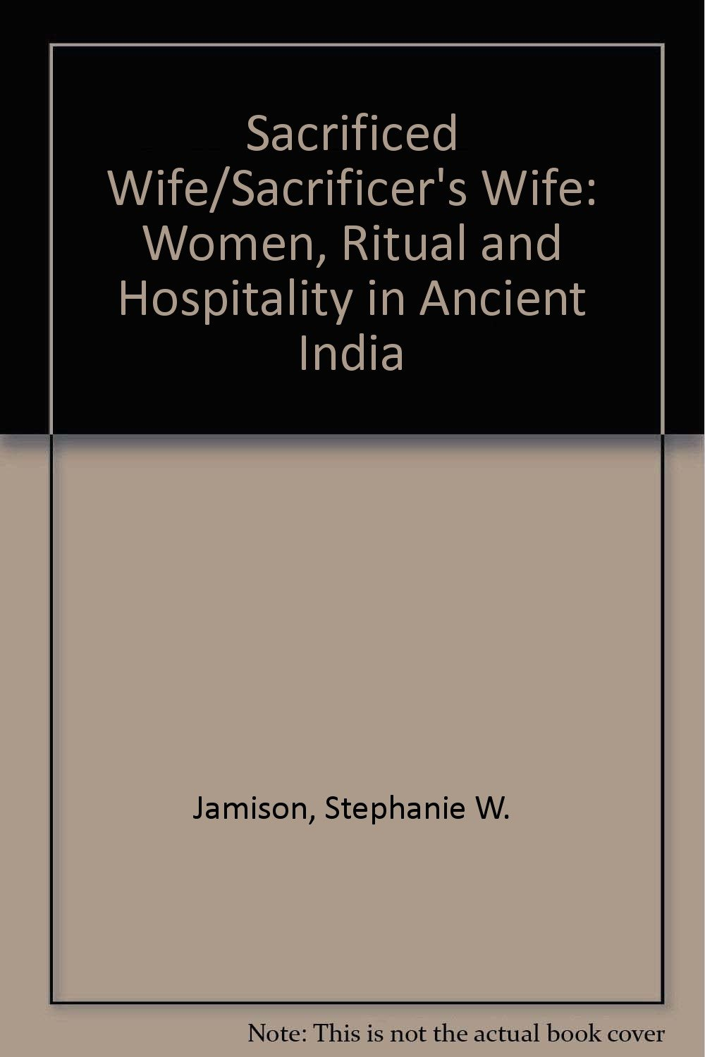 Sacrificed Wife/Sacrificer's Wife: Women, Ritual, and Hospitality in Ancient India